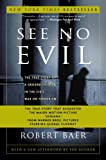 Front cover for the book See No Evil: The True Story of a Ground Soldier in the CIA's War on Terrorism by Robert Baer