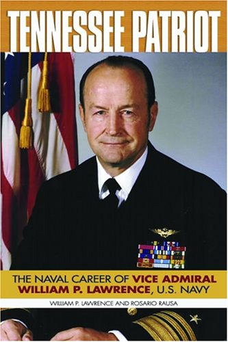 Tennessee Patriot: The Naval Career of Vice Admiral William P. Lawrence