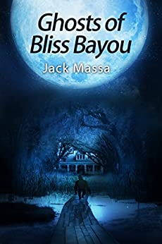 Ghosts of Bliss Bayou by [Massa, Jack]