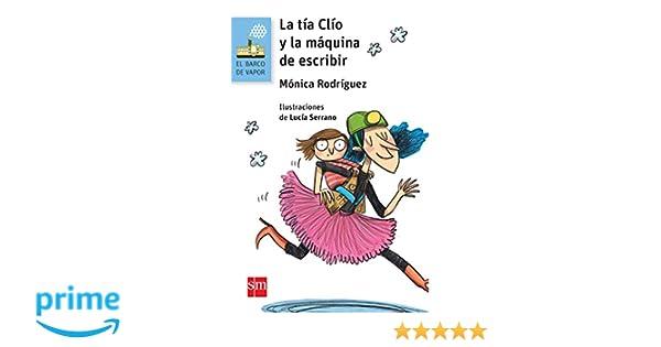 La tía Clío y la máquina de escribir El Barco de Vapor Azul: Amazon.es: Mónica Rodríguez Suárez, Lucía Serrano Guerrero: Libros