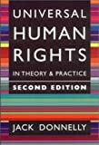 Universal Human Rights in Theory and Practice, Jack Donnelly, 0801440130