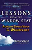 Lessons from the Window Seat : Achieving Shared Vision in the Workplace, Specht, David, 0966462483