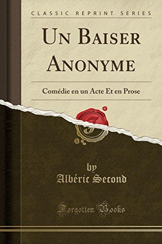 Un Baiser Anonyme: Comédie en un Acte Et en Prose (Classic Reprint) (French Edition)