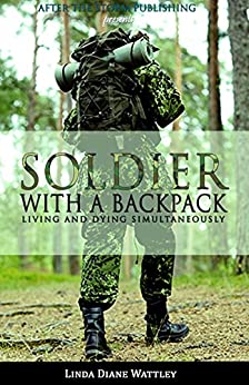 Soldier With a Backpack: Living and Dying Simultaneously (After The Storm Publishing Presents) by [Wattley, Linda Diane]