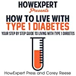 How to Live with Type 1 Diabetes: Your Step-by-Step Guide to Living with Type 1 Diabetes | Corey Reese