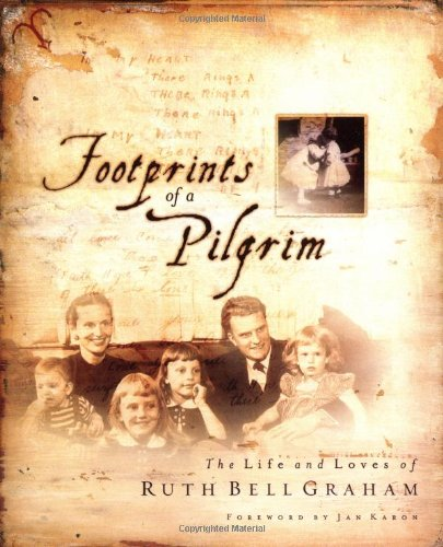 (Footprints of a Pilgrim: The Life and Loves of Ruth Bell Graham)