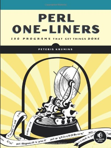 Perl One-Liners: 130 Programs That Get Things Done by Peteris Krumins, Publisher : No Starch Press