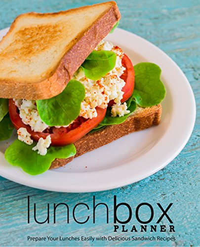 Lunch Box Planner: Prepare Your Lunches Easily with Delicious Sandwich Recipes by BookSumo Press