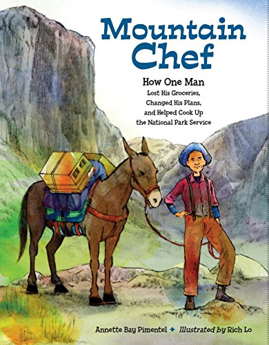 Mountain Chef: How One Man Lost His Groceries, Changed His Plans, and Helped Cook Up the National Park Service (Carter G Woodson Award Book (Awards))