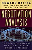 Negotiation Analysis : The Science and Art of Collaborative Decision Making, Raiffa, Howard, 0674024141