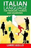 Italian Language for Travelers, Tourists and Vagabonds, Larry Aiello, 1493794914