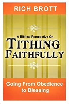 Biblical Perspective On Tithing Faithfully by Rich Brott (2008-01-01)