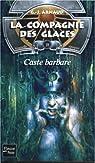 La compagnie des glaces - Nouvelle époque, tome 18 : Caste barbare par Arnaud