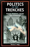 Politics in the Trenches: Citizens, Politicians, and the Fate of Democracy, Thomas J. Volgy, 0816520852