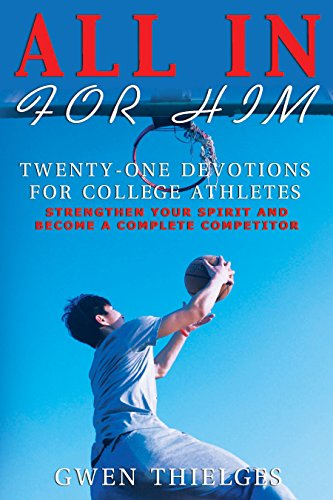 All In For Him: Twenty-One Devotions for College Athletes by [Thielges, Gwen]