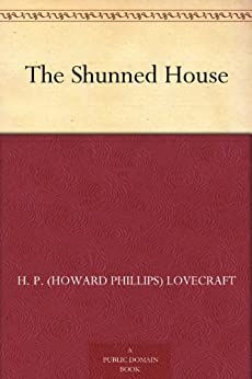 The Shunned House by [Lovecraft, H. P. (Howard Phillips)]
