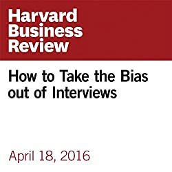 How to Take the Bias out of Interviews