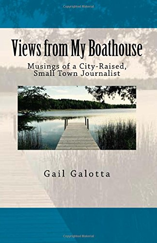 Views from My Boathouse: Musings of a City-Raised, Small Town Journalist