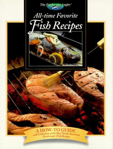 All-Time Favorite Fish Recipes (Freshwater Angler Series)