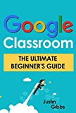 Google Classroom: The Ultimate Beginner's Guide
