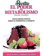 Recetas El Poder del Metabolismo: coma sabroso mientras ejora su metabolismoy adelgaza