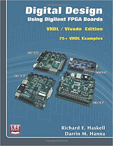 Digital Design Using Digilent FPGA Boards: VHDL / Vivado Edition