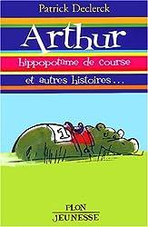 Arthur, hippopotame de course, et autres histoires...