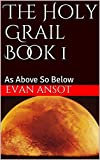 The Holy Grail Book 1: As Above So Below