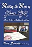 Making the Most of Your Life!, Bud Shuster, 1572493712