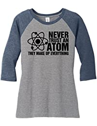 Ladies Never Trust An Atom They Make Up Everything 3/4 Raglan