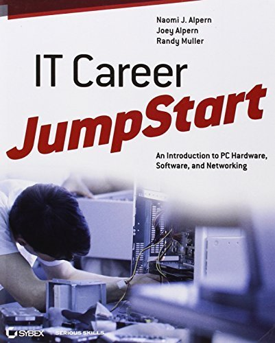 IT Career JumpStart: An Introduction to PC Hardware, Software, and Networking 1st edition by Alpern, Naomi J., Alpern, Joey, Muller, Randy (2012) Paperback