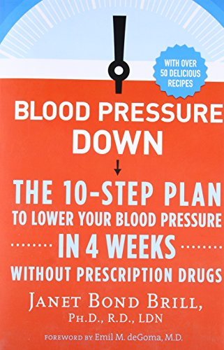 Bond Medicine - Blood Pressure Down: The 10-Step Plan to Lower Your Blood Pressure in 4 Weeks--Without Prescription Drugs
