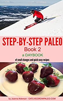 STEP BY STEP PALEO - BOOK 2: a Daybook of Small Changes and Quick Easy Recipes (Paleo Daybooks) by [Alderson, Joanna]