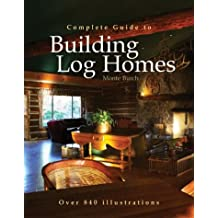 Complete Guide to Building Log Homes: Over 840 illustrations