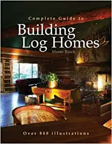 Complete guide to building log homes monte burch for Log home books