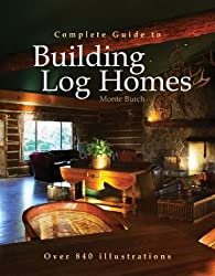 The Complete Guide to Building Log Homes