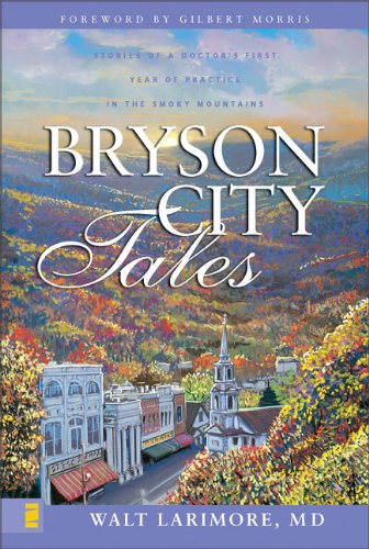 Read Online Bryson City Tales: Stories of a Doctor's First Year of Practice in the Smoky Mountains PDF