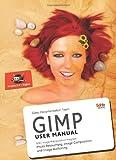 GIMP User Manual: GNU Image Manipulation Program : Photo Retouching, Image Composition and Image Authoring