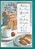 Making Your Own Biscotti and Dunking Delights, Dona Z. Meilach, 0517704951