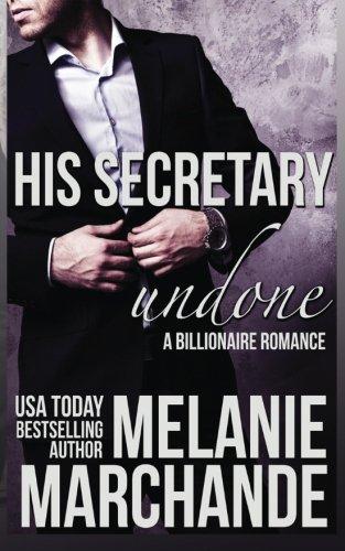 His Secretary: Undone (A Billionaire Romance)