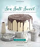 Sea Salt Sweet: The Art of Using Salts for the Ultimate Dessert Experience