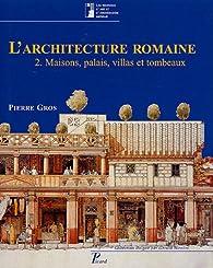 Book's Cover of L'architecture romaine : Tome 2, Maisons, palais, villas et tombeaux du début du IIIe siècle avant J-C à la fin du Haut-Empire