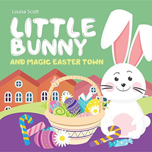 Little Bunny and Magic Easter Town (Rhyming Bedtime Story, Children's Picture Book About Love and Caring) (Coloring Pages Of Easter Eggs And Bunnies)
