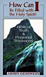 How Can I Be Filled With the Holy Spirit?: Biblical Truth and Personal Testimony