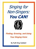 Singing for Non-Singers: You CAN!, Ruth King Goddard, 0578007282