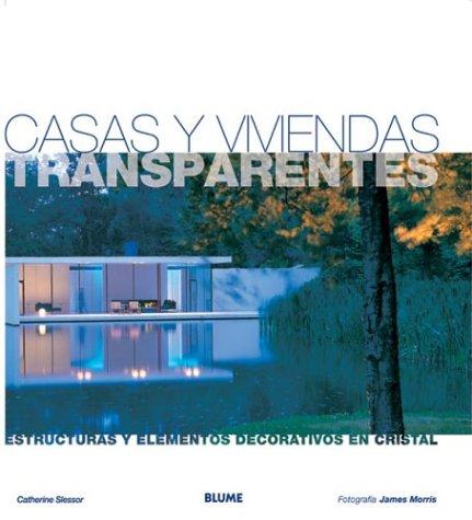 Descargar Libro Casas Y Viviendas Transparentes: Estructuras Y Elementos Decorativos En Cristal James Morris