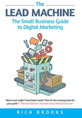 The Lead Machine: The Small Business Guide to Digital Marketing: Everything Entrepreneurs Need to Know About SEO, Social Media, Email Marketing, and Generating Leads Online (B2b Lead Generation Best Practices)