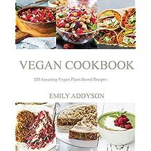 Vegan Cookbook: 120 Amazing Vegan Plant-Based Recipes