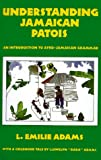 "UNDERSTANDING JAMAICAN PATOIS : An Introduction to Afro-Jamaican Grammar: An Introduction to Afro-Jamaican Grammar - With a Childhood Tale by Llewelyn ""Dada"" Adams"