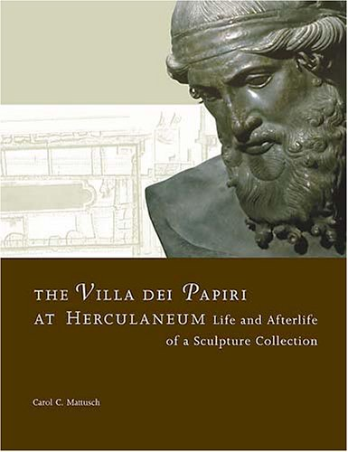 The Villa del Papiri at Herculaneum - Life and Afterlife of a Sculpture Collection (Getty Trust Publications: J. Paul Getty Museum) por Carol C. Mattusch